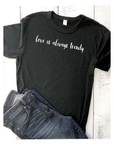 love is always trendy - tee shirt
