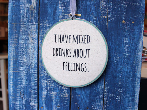 mixed drinks about feelings hoop art - Pretty Clever Words