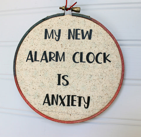 my new alarm clock is anxiety hoop art