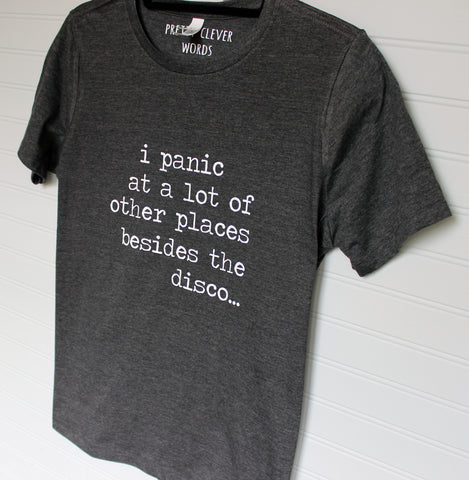 i panic at a lot of places - men's and women's shirt