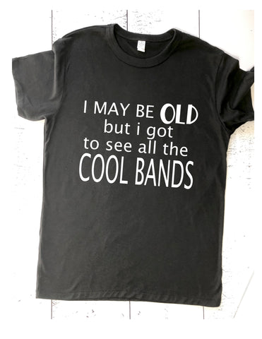 i got to see all the cool bands - unisex tee shirt