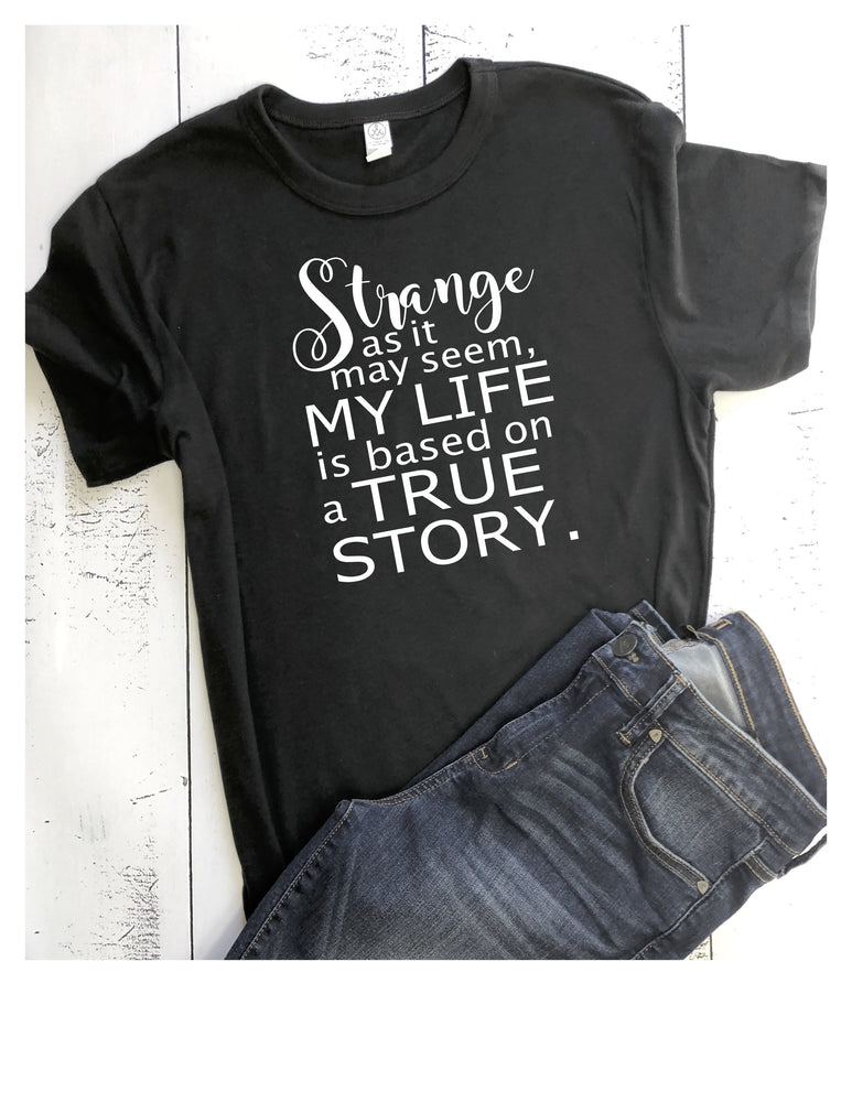 my life is based on a true story - tank and shirt