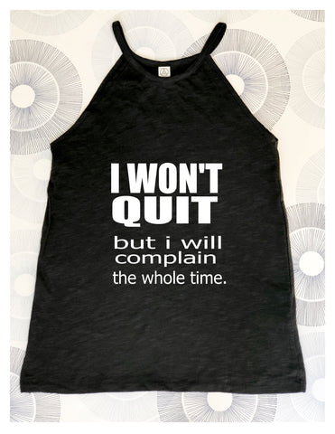 I won't quit but I will complain - tank shirt