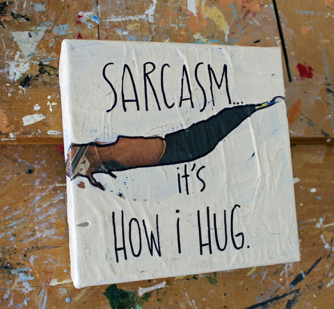 sarcasm is how i hug canvas word art