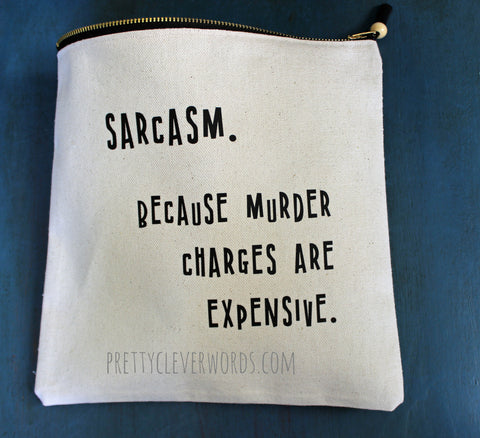 sarcasm...because murder is expensive - zip money bag - Pretty Clever Words