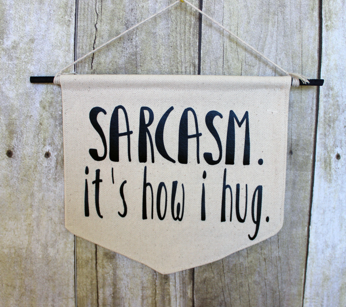 sarcasm..it's how i hug - canvas banner