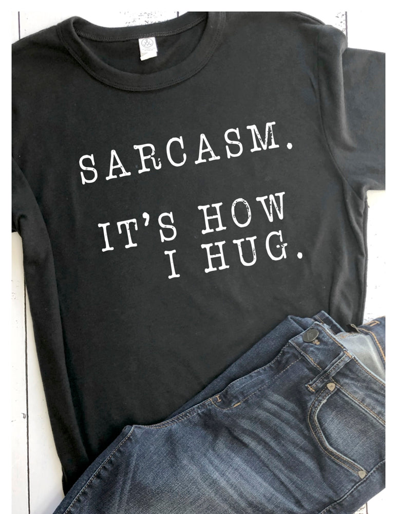 sarcasm, it's how i hug - tank and shirt