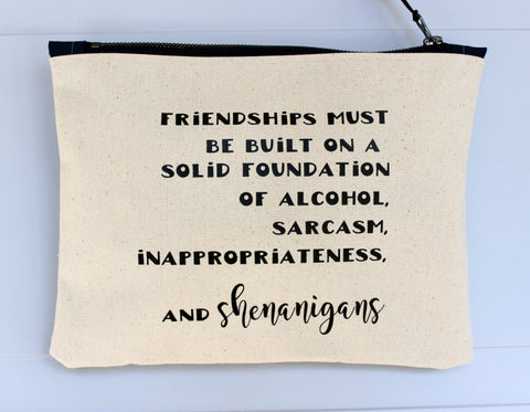 friendships and shenanigans - zip bag