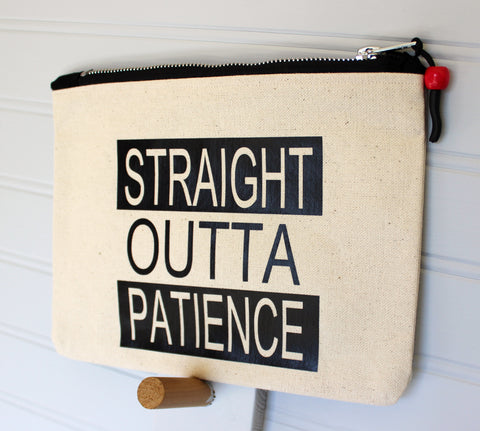 straight outta patience - zip money makeup bag