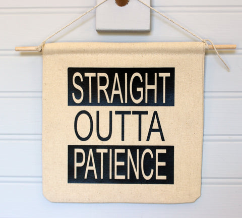 straight outta patience - canvas banner