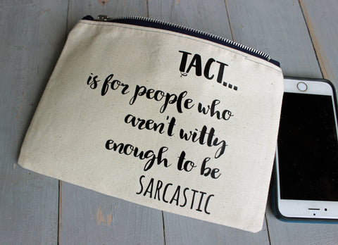 tact and sarcasm - zip money makeup bag - Pretty Clever Words