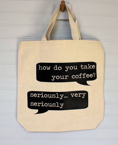 how do you take your coffee? seriously..  tote bag
