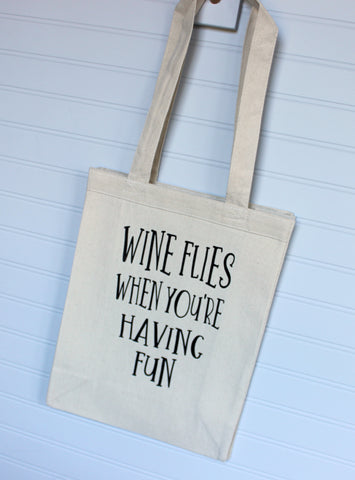 wine flies when you're having fun - tote bag