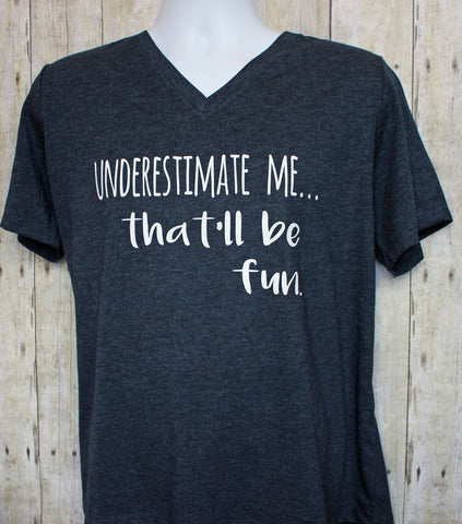 underestimate me, that'll be fun - tank and shirt