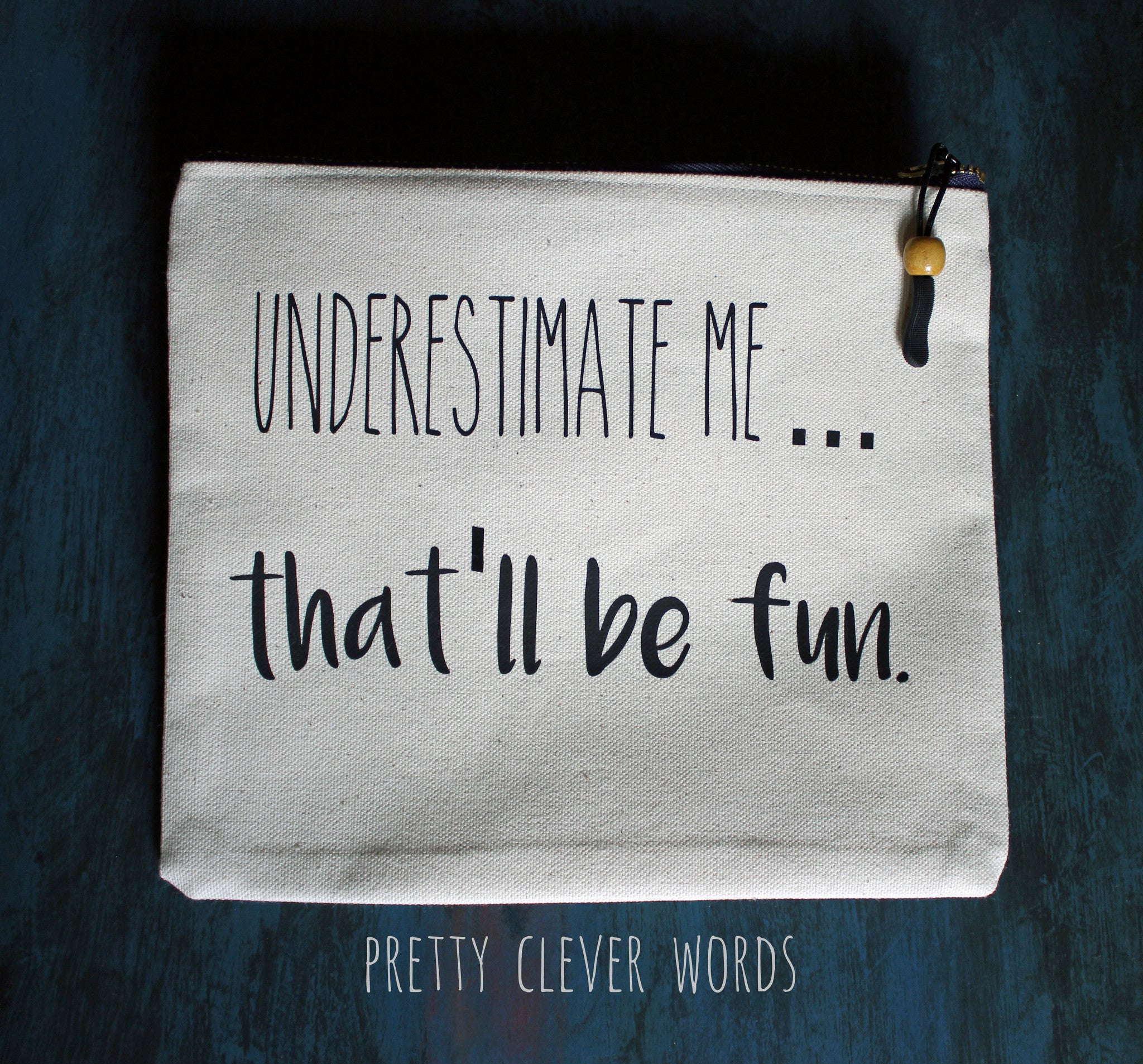 underestimate me...that'll be fun - zip money bag