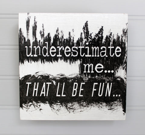 underestimate me, that'll be fun - wood panel art