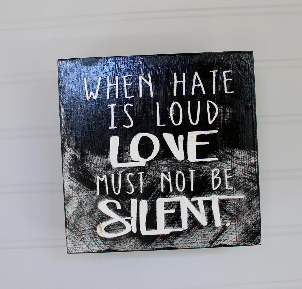 when hate is loud, love must not be silent - wood panel art