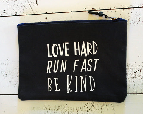 love hard, run fast, be kind - zip money makeup bag