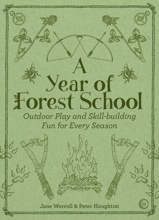 A Year of Forest School: Outdoor Play and Skill-building Fun for Every Season, Jane Worroll & Peter Houghton