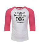 I'd Rather Be With My Dog Unisex Baseball Raglan Tee