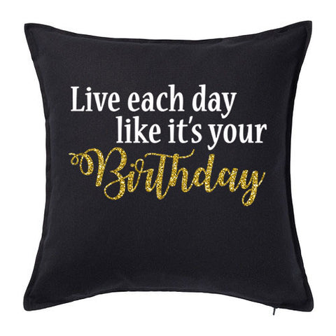 Live Each Day (Birthday) Pillow Cover