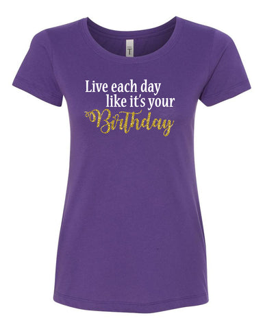 Live Each Day (Birthday) Crew Neck Tee