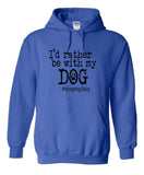 I'd Rather Be With My Dog Hoodie