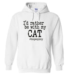I'd Rather Be With My Cat Hoodie