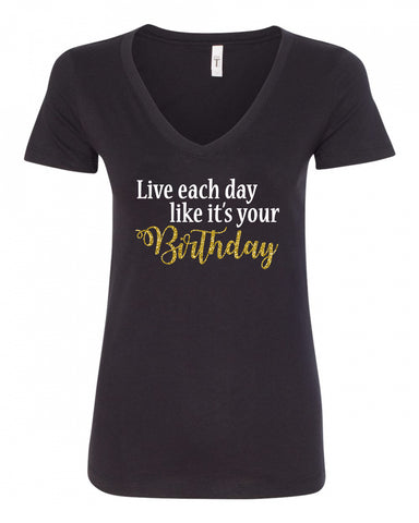 Live Each Day (Birthday) V-Neck Tee