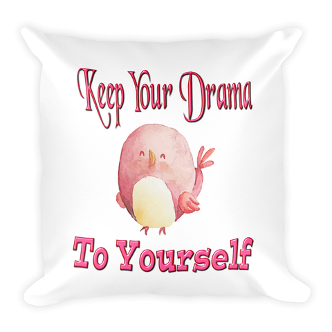 Keep Your Drama To Yourself Happy Bird Pillow