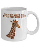 Don't Be Afraid To Stick Your Neck Out Giraffe Coffee Mug