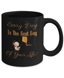 Every Day Is The Best Day Of Your Life Duck Coffee Mug
