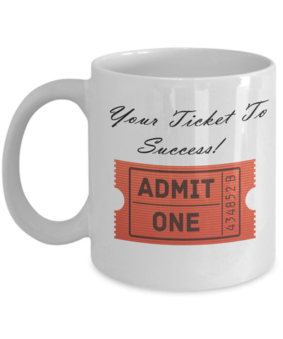 Coffee Mug - Your Ticket To Success Coffee Mug