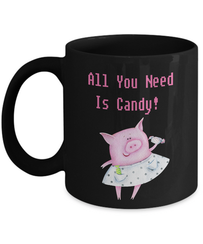 All You Need Is Candy Pig Coffee Mug