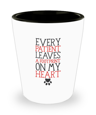 Every Patient Leaves A Footprint On My Heart Vet Shot Glass