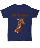 Don't Be Afraid To Stick Your Neck Out Giraffe Tshirt