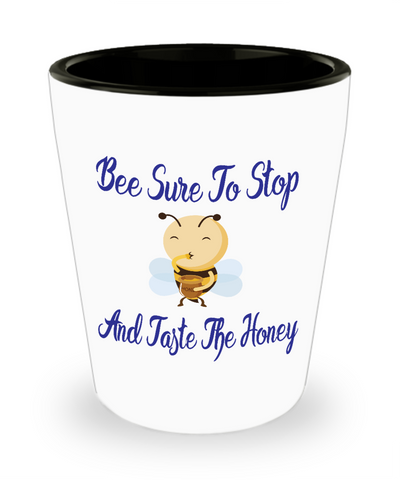 Bee Sure To Stop And Taste The Honey Shot Glass