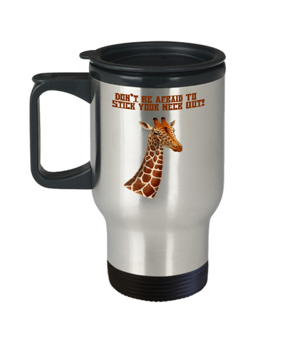 Don't Be Afraid To Stick Your Neck Out Giraffe Travel Mug