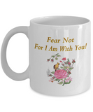 Fear Not For I Am With You Coffee Mug