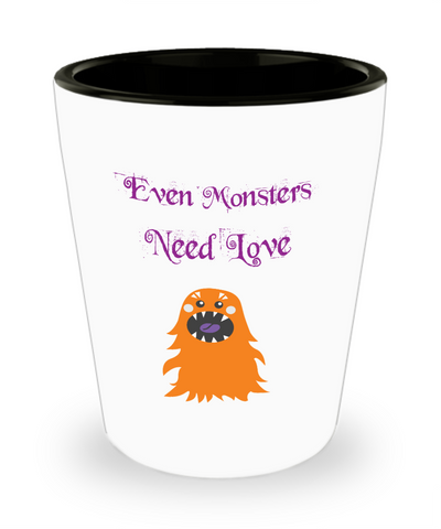 Even Monsters Need Love Shot Glass
