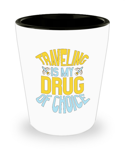 Traveling Is My Drug Of Choice Road Trip Traveler Shot Glass