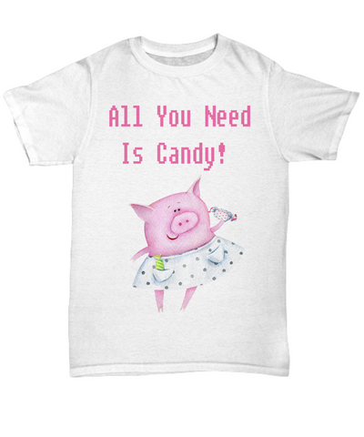 All You Need Is Candy Pig Tshirt