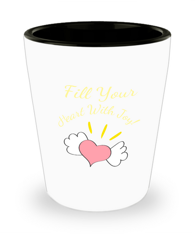 Fill Your Heart With Joy Shot Glass