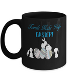 Friends Make Life Easier Easter Bunny Easter Eggs Coffee Mug