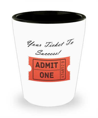Your Ticket To Success Shot Glass