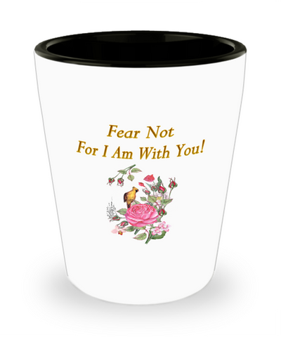 Fear Not For I Am With You Shot Glass