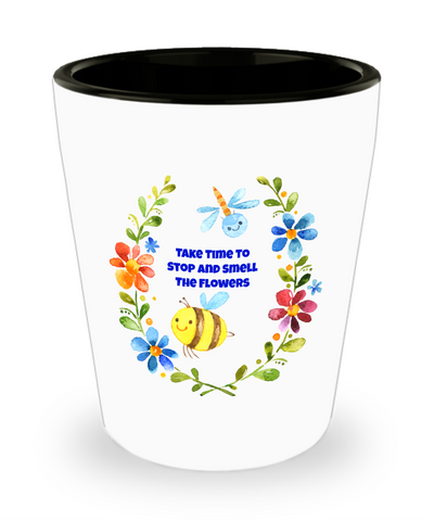 Take Time To Smell The Flowers Shot Glass
