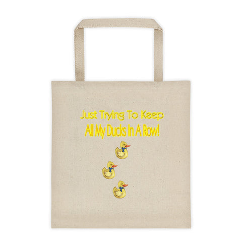 Just Trying To Keep All My Ducks In A Row Tote Bag