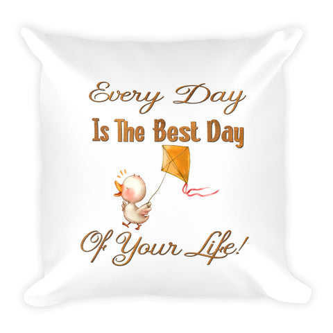 Every Day Is The Best Day Of Your Life Duck Pillow