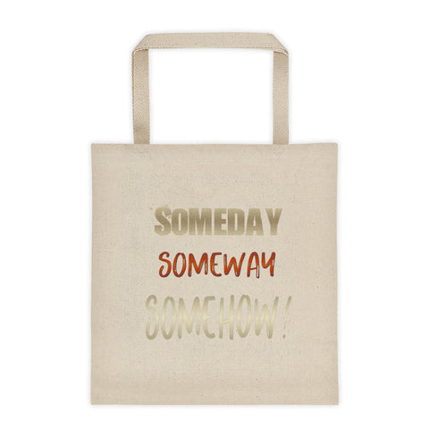 Someday Someway Somehow Tote Bag